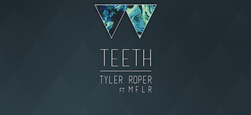 Tyler Roper - Teeth ft. M F L R
